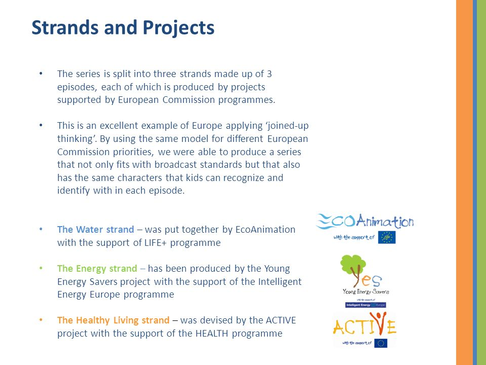 Strands and Projects The series is split into three strands made up of 3 episodes, each of which is produced by projects supported by European Commission programmes.