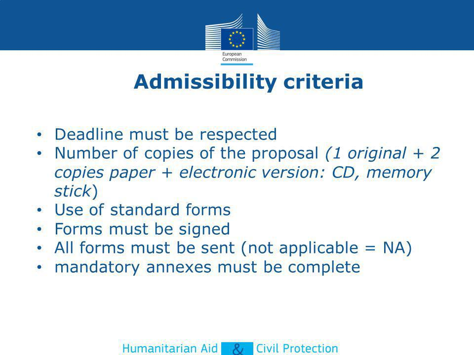 Admissibility criteria Deadline must be respected Number of copies of the proposal (1 original + 2 copies paper + electronic version: CD, memory stick
