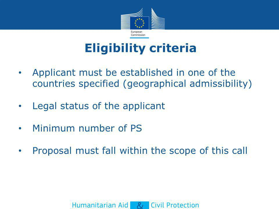 Eligibility criteria Applicant must be established in one of the countries specified (geographical admissibility) Legal status of the applicant Minimu