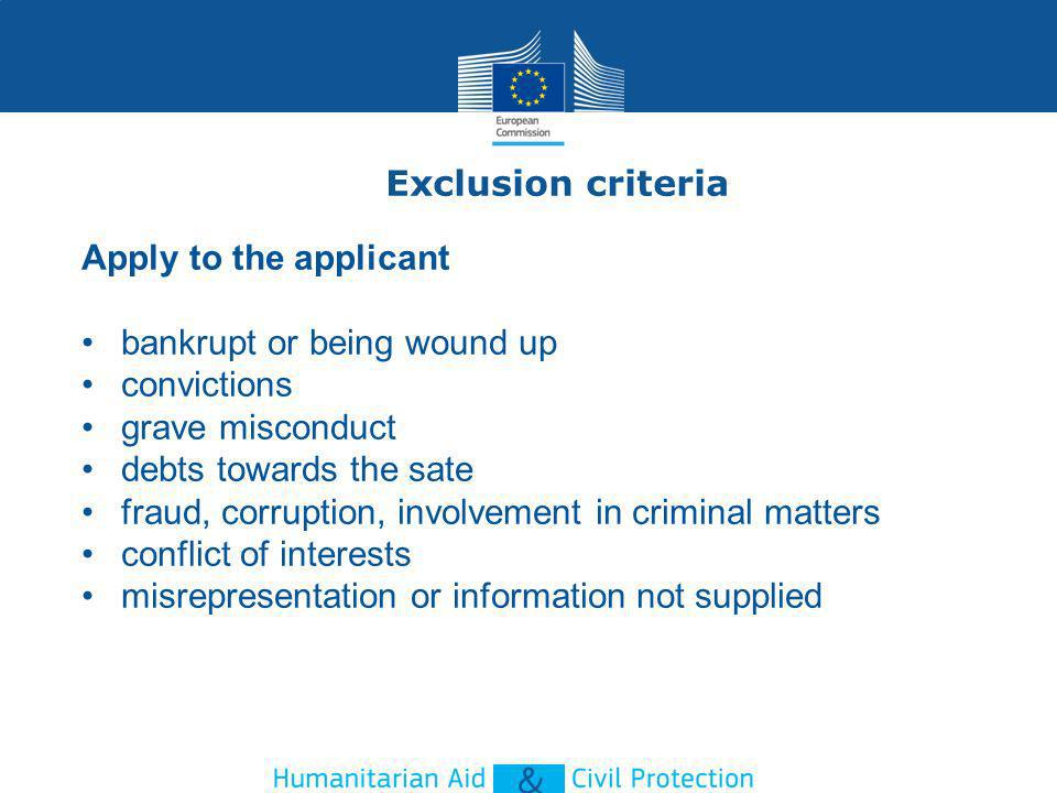 Exclusion criteria Apply to the applicant bankrupt or being wound up convictions grave misconduct debts towards the sate fraud, corruption, involvement in criminal matters conflict of interests misrepresentation or information not supplied