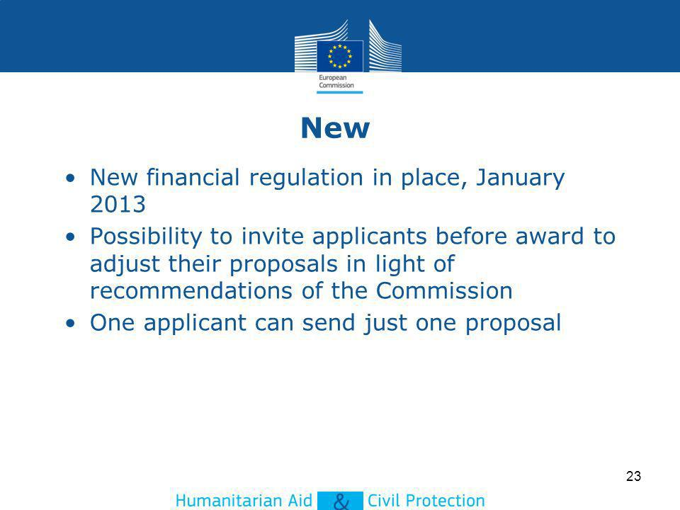 New financial regulation in place, January 2013 Possibility to invite applicants before award to adjust their proposals in light of recommendations of the Commission One applicant can send just one proposal 23 New