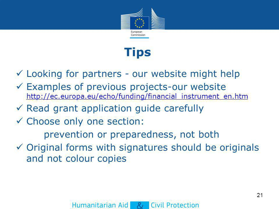 Tips Looking for partners - our website might help Examples of previous projects-our website http://ec.europa.eu/echo/funding/financial_instrument_en.