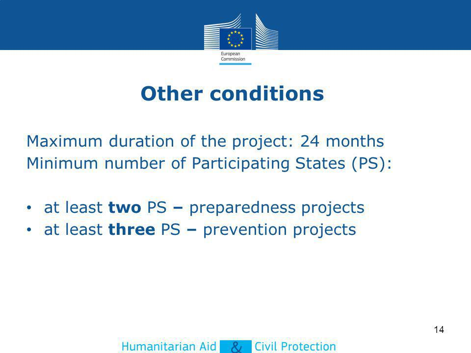 Other conditions Maximum duration of the project: 24 months Minimum number of Participating States (PS): at least two PS – preparedness projects at le