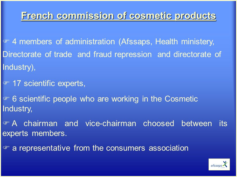 Commission of cosmetic products : working groups preparing the opinions of the Commission WG « ingredients » GT « clinical trials » WG « safety use « Safety assessment guidelines.