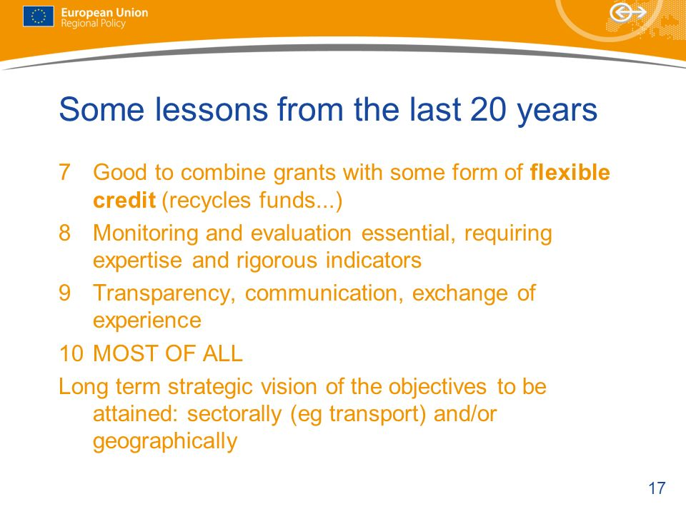 17 Some lessons from the last 20 years 7Good to combine grants with some form of flexible credit (recycles funds...) 8Monitoring and evaluation essent