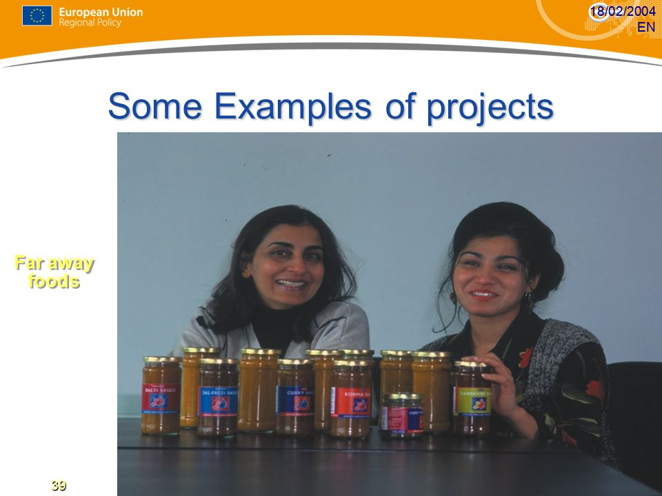 39 18/02/2004 EN39 18/02/2004 EN39 Some Examples of projects Far away foods