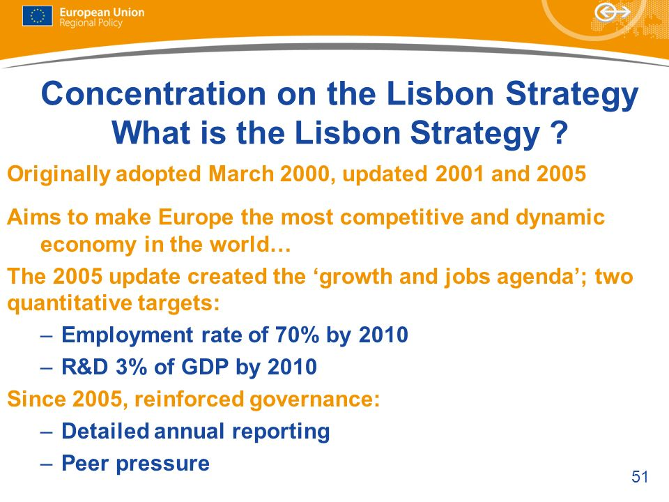 51 Concentration on the Lisbon Strategy What is the Lisbon Strategy ? Originally adopted March 2000, updated 2001 and 2005 Aims to make Europe the mos
