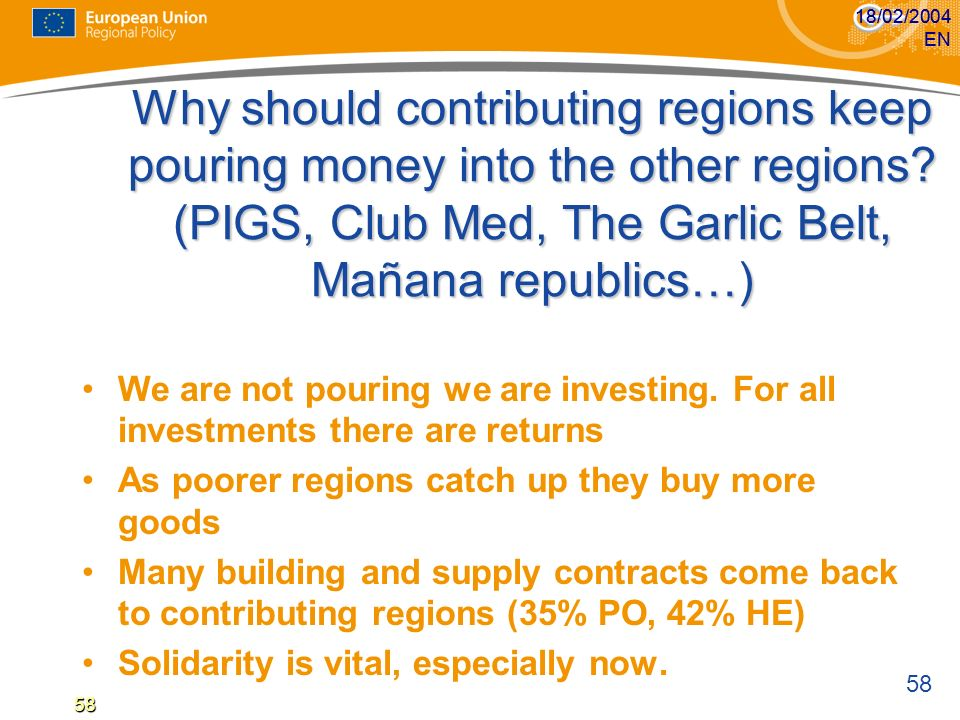 58 18/02/2004 EN58 18/02/2004 EN58 Why should contributing regions keep pouring money into the other regions.