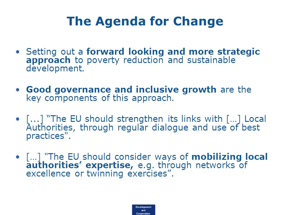 Development and Cooperation The Agenda for Change Setting out a forward looking and more strategic approach to poverty reduction and sustainable devel
