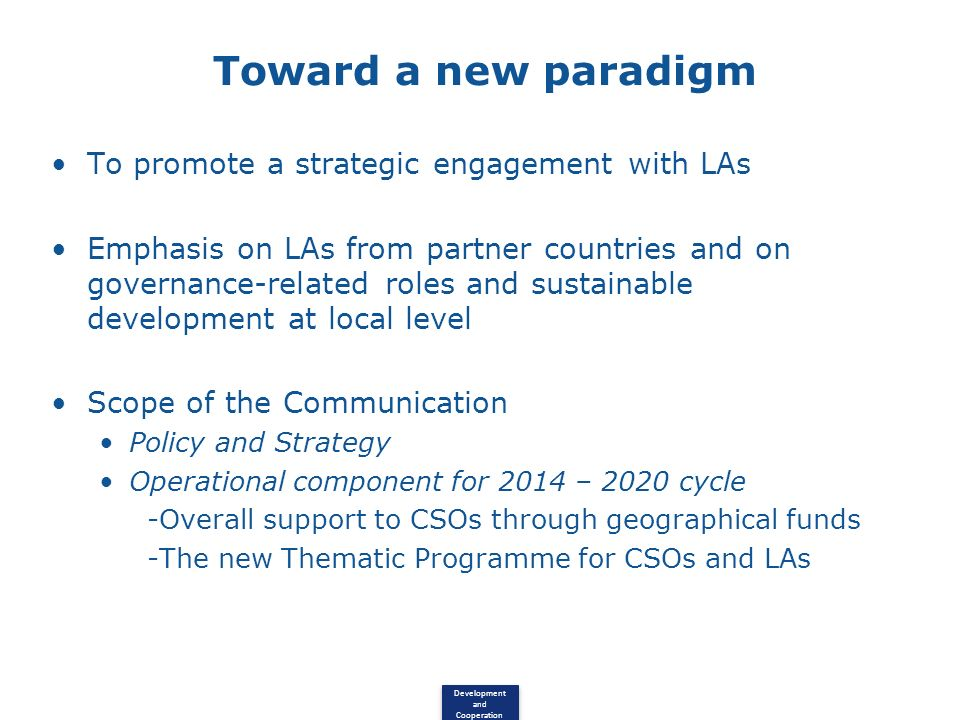 Development and Cooperation Toward a new paradigm To promote a strategic engagement with LAs Emphasis on LAs from partner countries and on governance-