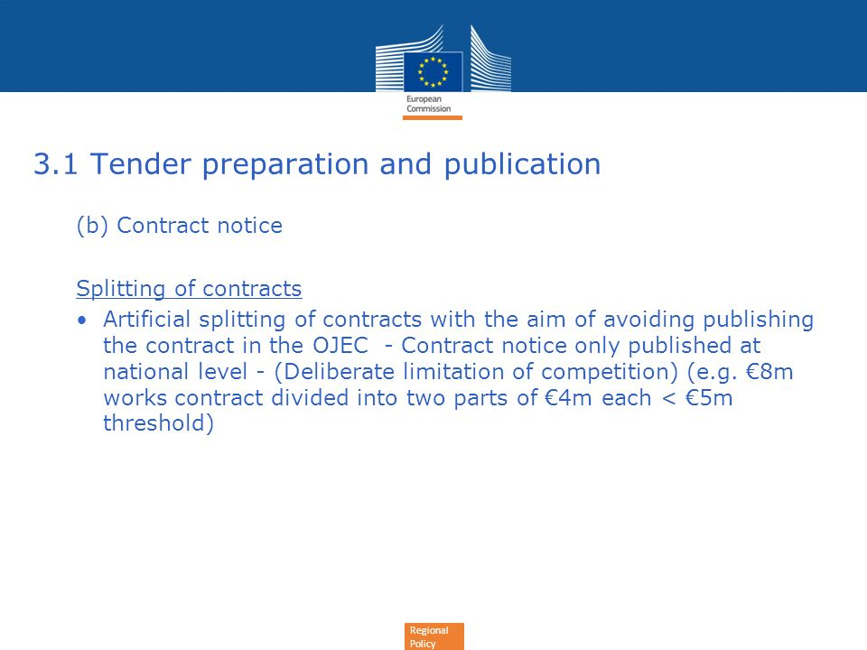 Regional Policy 3.1 Tender preparation and publication (b) Contract notice Splitting of contracts Artificial splitting of contracts with the aim of av