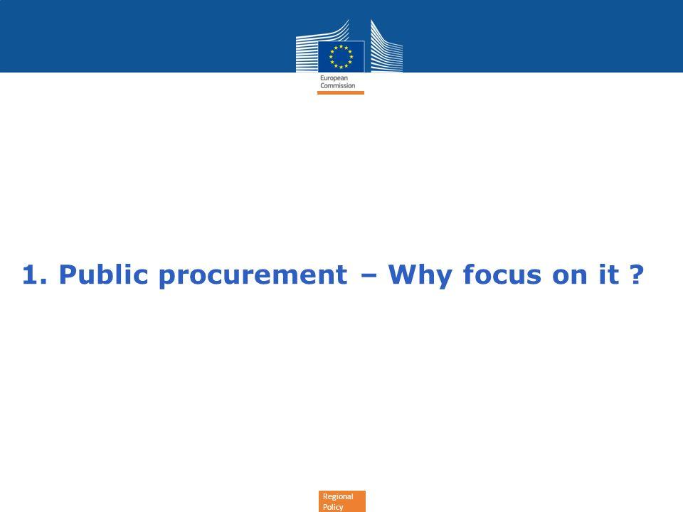 Regional Policy 1. Public procurement – Why focus on it ?