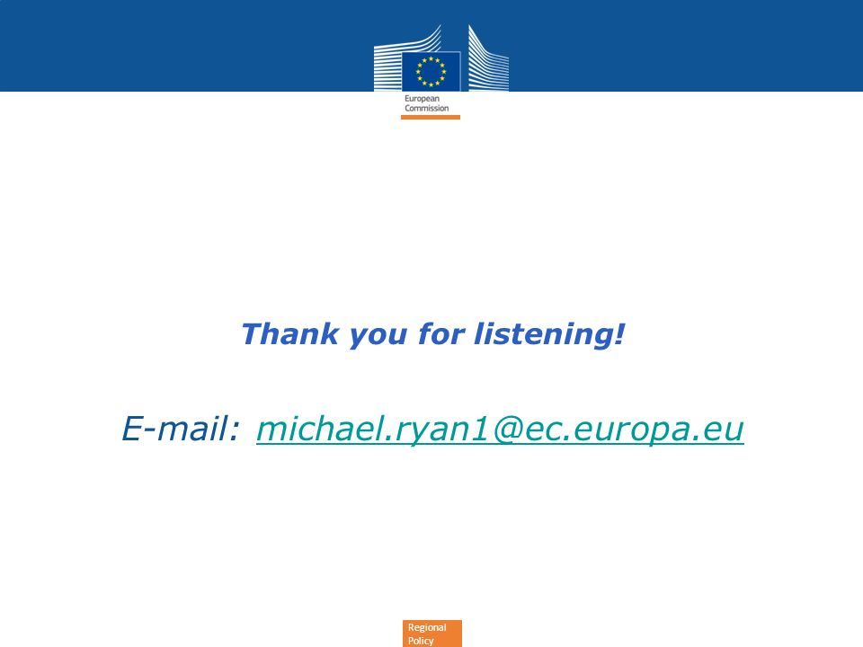 Regional Policy Thank you for listening! E-mail: michael.ryan1@ec.europa.eumichael.ryan1@ec.europa.eu