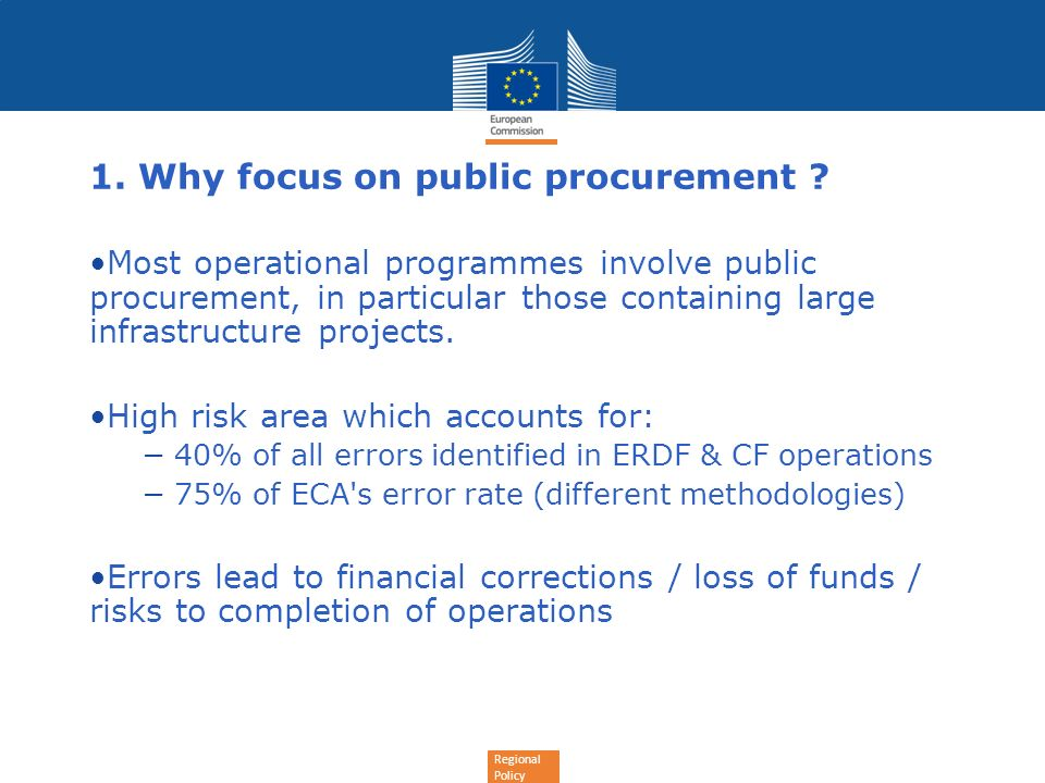 Regional Policy 1. Why focus on public procurement ? Most operational programmes involve public procurement, in particular those containing large infr