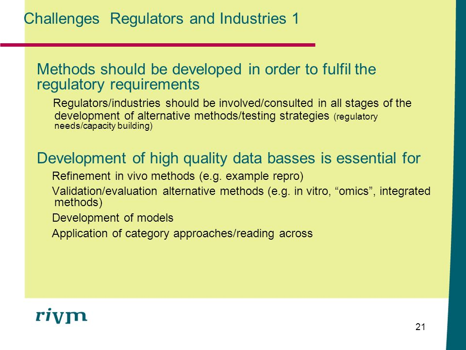 21 Challenges Regulators and Industries 1 Methods should be developed in order to fulfil the regulatory requirements Regulators/industries should be i