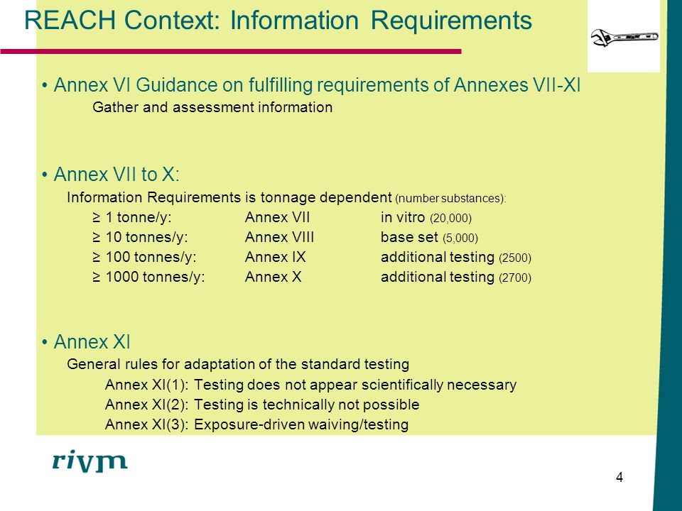 4 REACH Context: Information Requirements Annex VI Guidance on fulfilling requirements of Annexes VII-XI Gather and assessment information Annex VII t