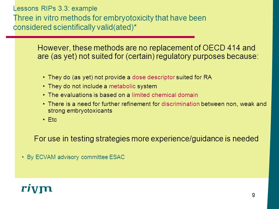 9 Lessons RIPs 3.3: example Three in vitro methods for embryotoxicity that have been considered scientifically valid(ated)* However, these methods are