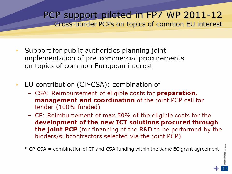PCP support piloted in FP7 WP 2011-12 Cross-border PCPs on topics of common EU interest Support for public authorities planning joint implementation o