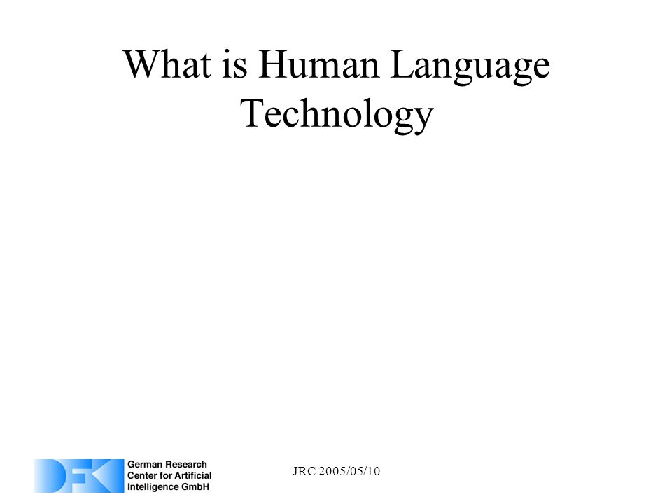 JRC 2005/05/10 What is Human Language Technology