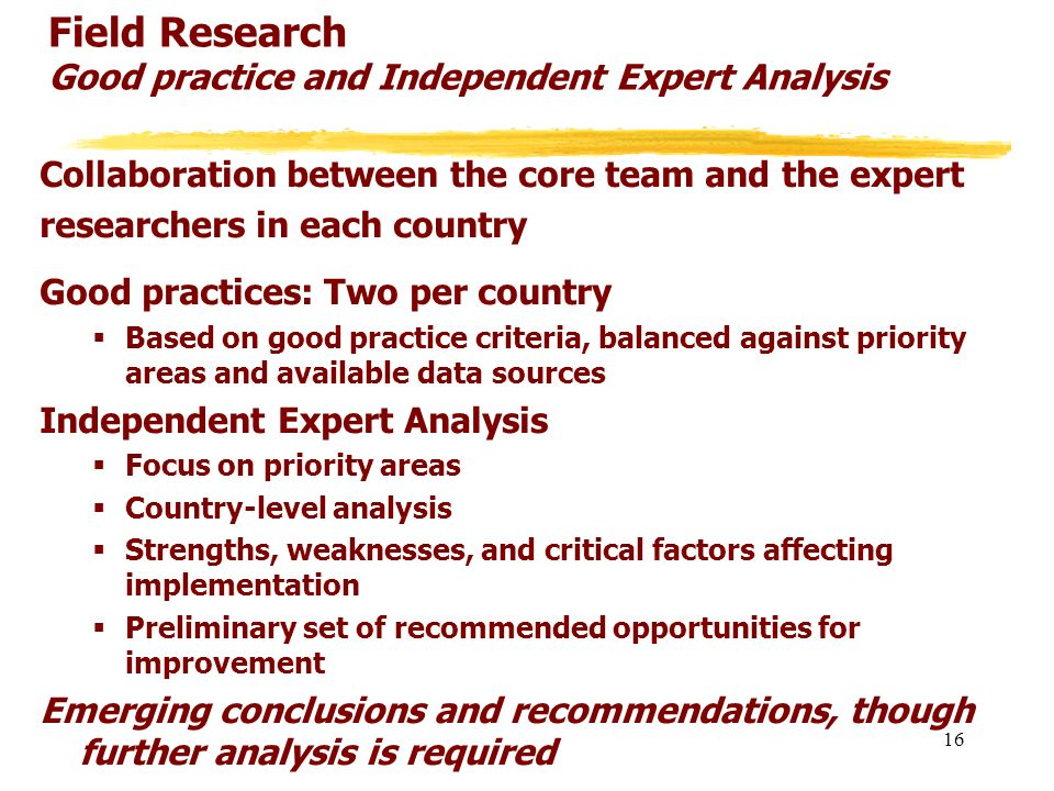 Field Research Good practice and Independent Expert Analysis Collaboration between the core team and the expert researchers in each country Good pract