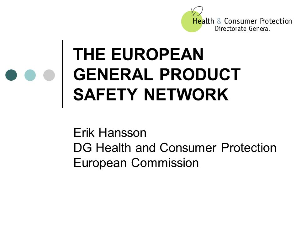 THE EUROPEAN GENERAL PRODUCT SAFETY NETWORK Erik Hansson DG Health and Consumer Protection European Commission