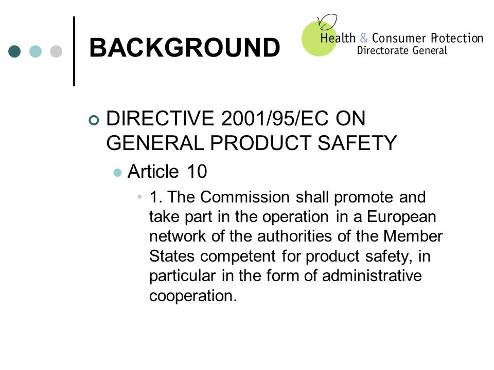 BACKGROUND DIRECTIVE 2001/95/EC ON GENERAL PRODUCT SAFETY Article 10 1.