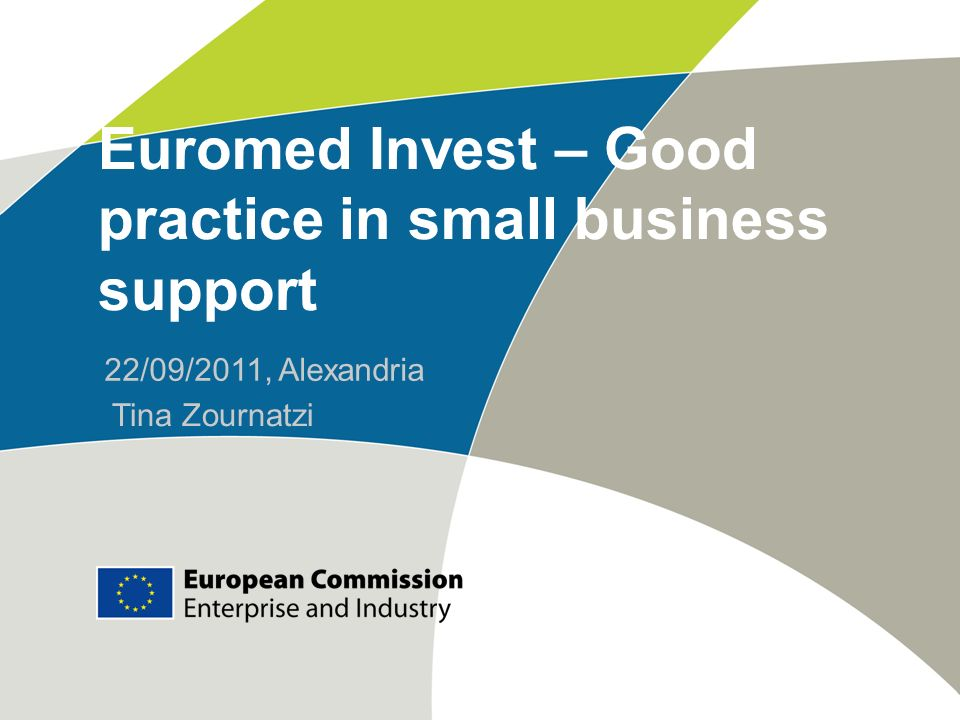 Euromed Invest – Good practice in small business support 22/09/2011, Alexandria Tina Zournatzi