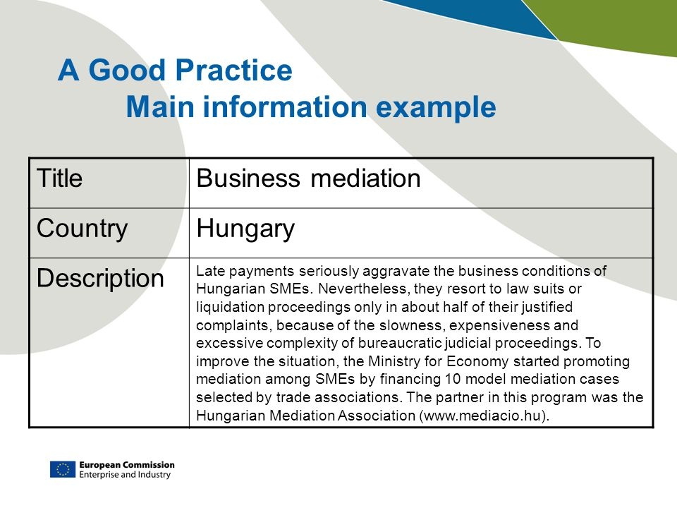 A Good Practice Main information example TitleBusiness mediation CountryHungary Description Late payments seriously aggravate the business conditions of Hungarian SMEs.