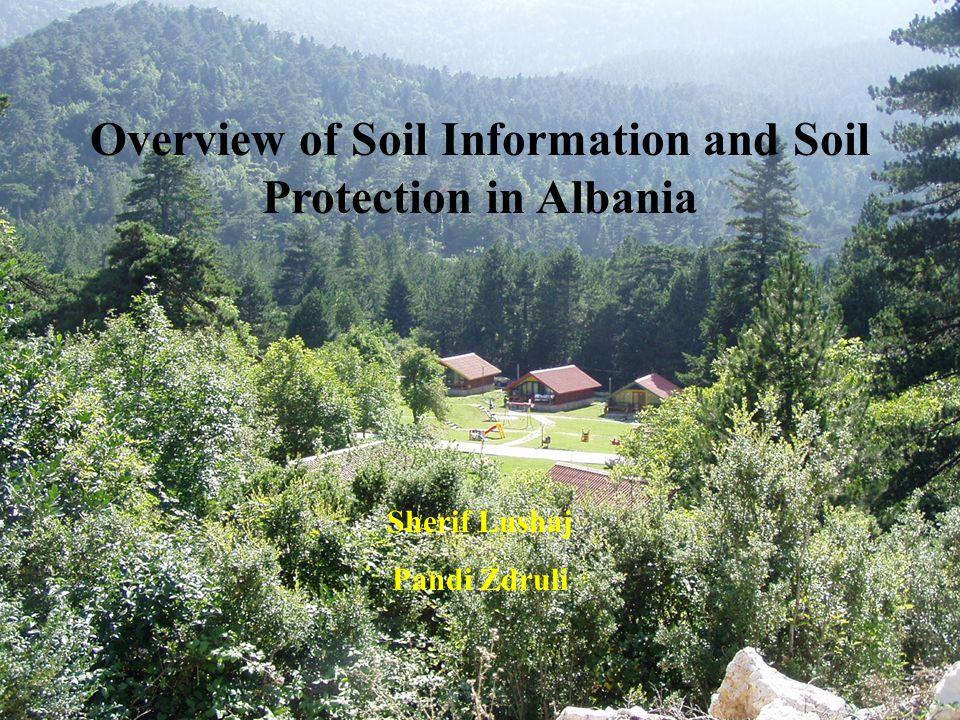 Overview of Soil Information and Soil Protection in Albania Sherif Lushaj Pandi Zdruli