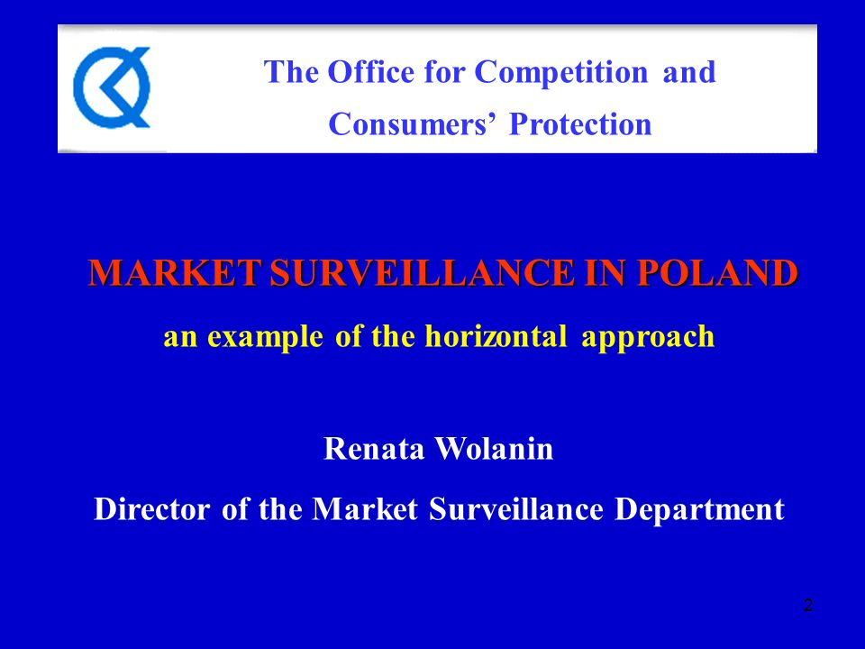 2 MARKET SURVEILLANCE IN POLAND an example of the horizontal approach Renata Wolanin Director of the Market Surveillance Department The Office for Competition and Consumers Protection