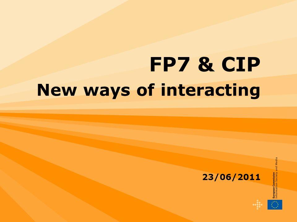 FP7 & CIP New ways of interacting 23/06/2011