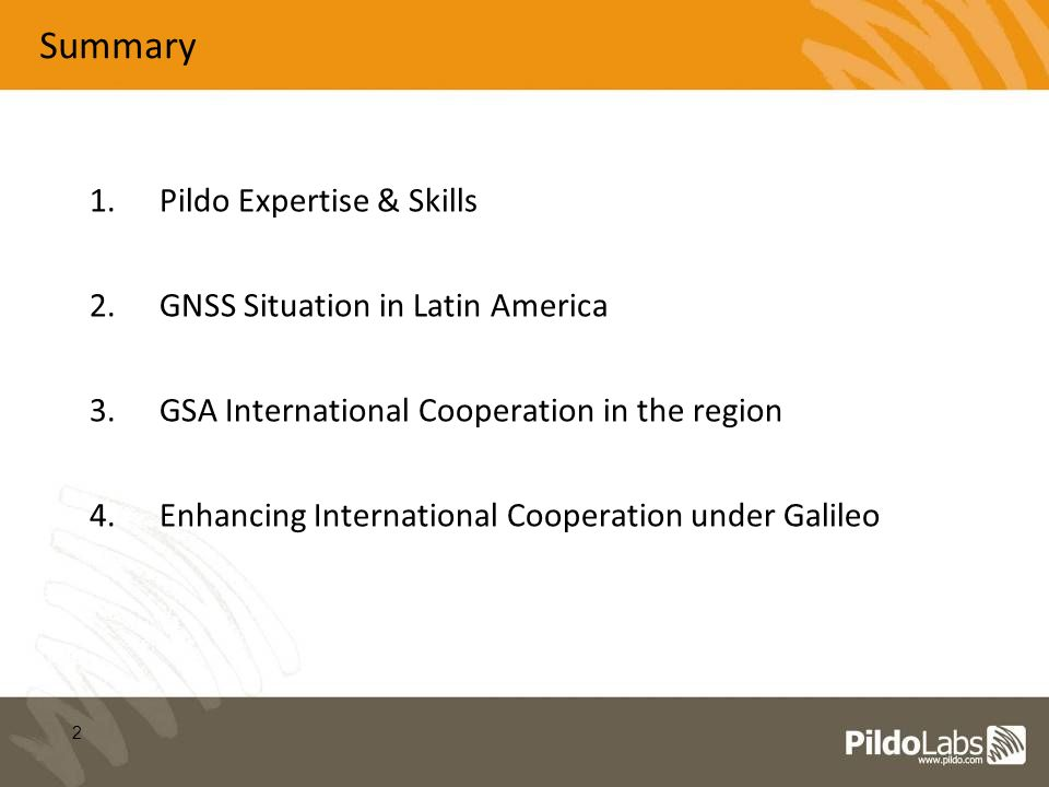 2 Summary 1.Pildo Expertise & Skills 2.GNSS Situation in Latin America 3.GSA International Cooperation in the region 4.Enhancing International Coopera