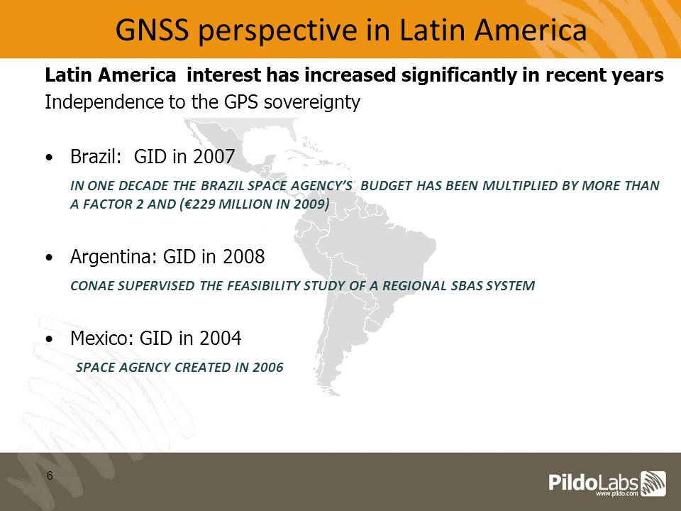 Latin America interest has increased significantly in recent years Independence to the GPS sovereignty Brazil: GID in 2007 IN ONE DECADE THE BRAZIL SP