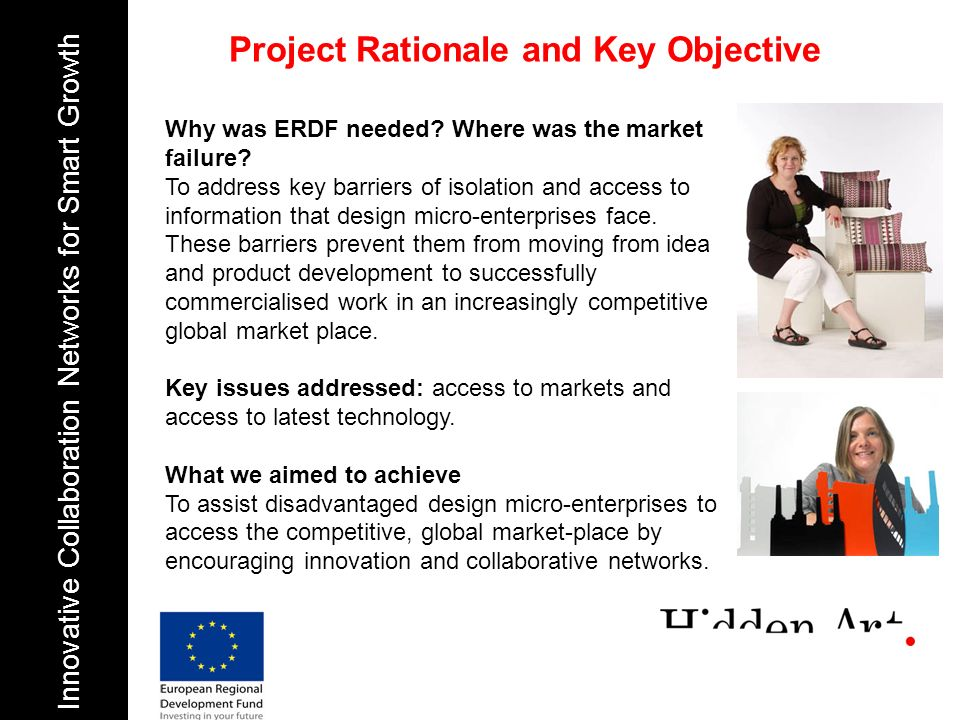 Project Rationale and Key Objective Innovative Collaboration Networks for Smart Growth Why was ERDF needed? Where was the market failure? To address k