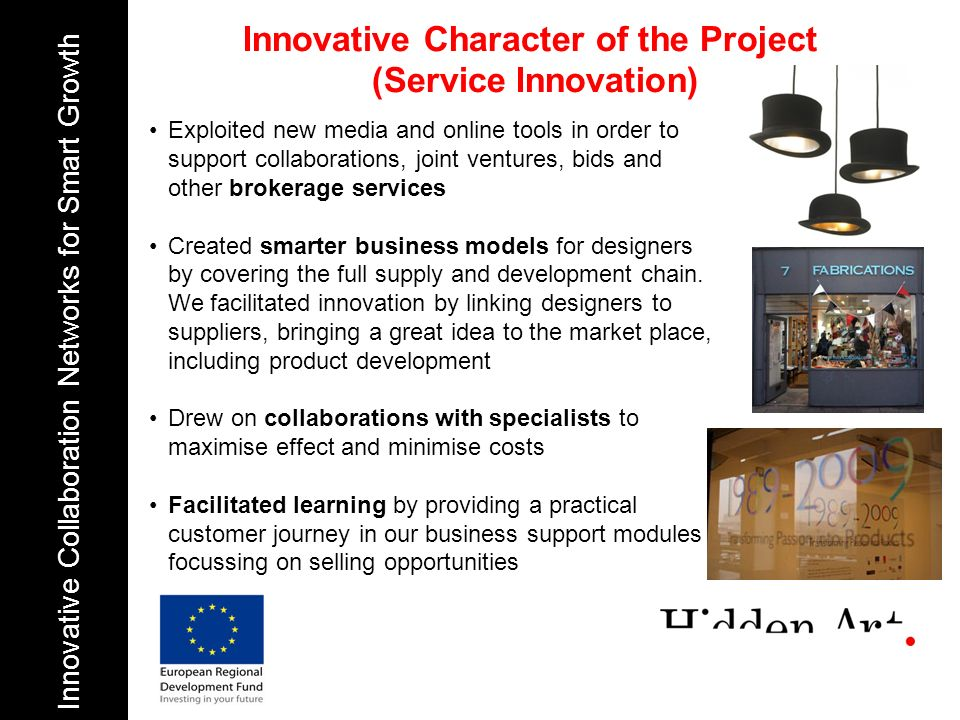 Innovative Character of the Project (Service Innovation) Innovative Collaboration Networks for Smart Growth Exploited new media and online tools in or