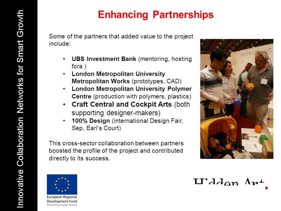 Innovative Collaboration Networks for Smart Growth Some of the partners that added value to the project include: UBS Investment Bank (mentoring, hosti