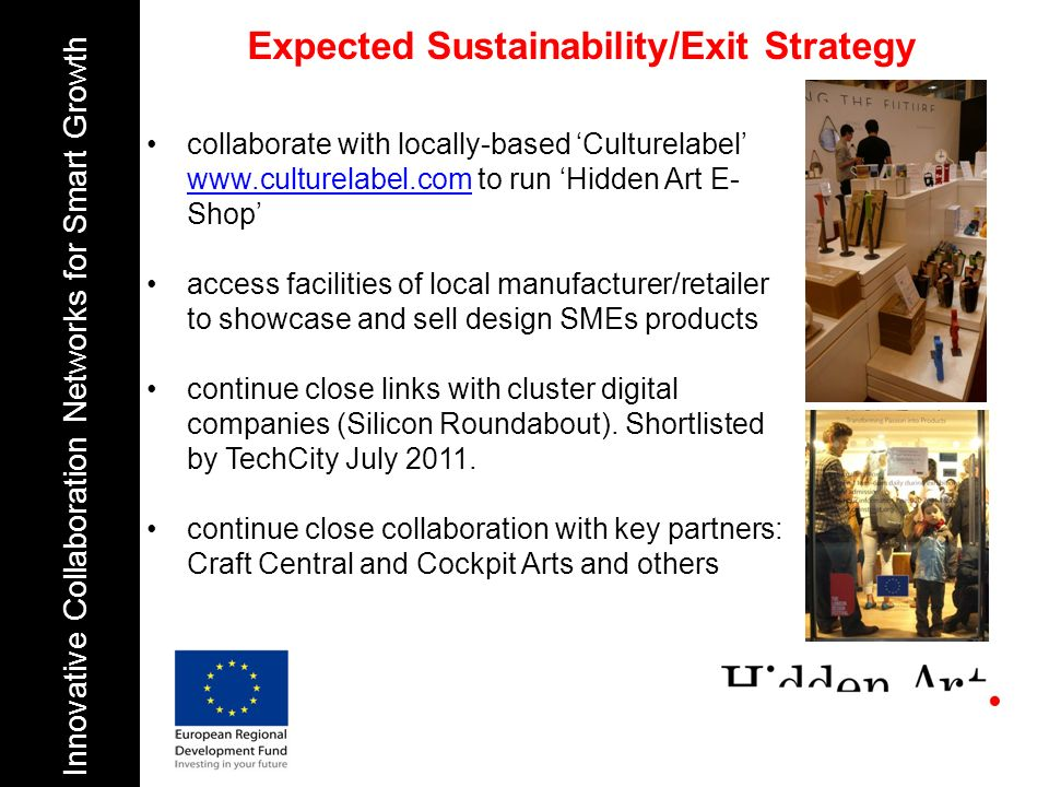 Expected Sustainability/Exit Strategy Innovative Collaboration Networks for Smart Growth collaborate with locally-based Culturelabel www.culturelabel.