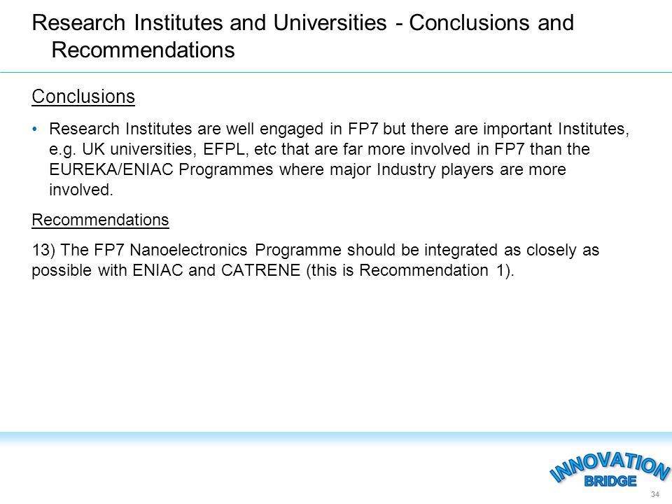 Conclusions Research Institutes are well engaged in FP7 but there are important Institutes, e.g.