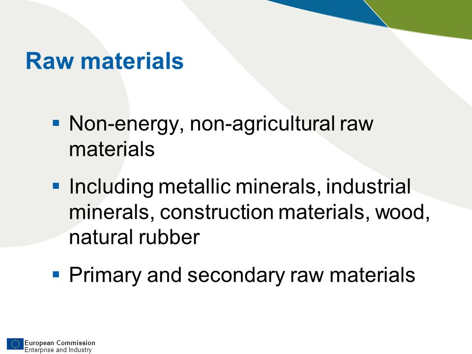 European Commission Enterprise and Industry Pillar 1 – fair and sustainable supply of raw materials from global markets