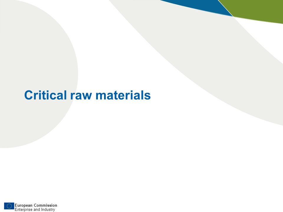 European Commission Enterprise and Industry Critical raw materials