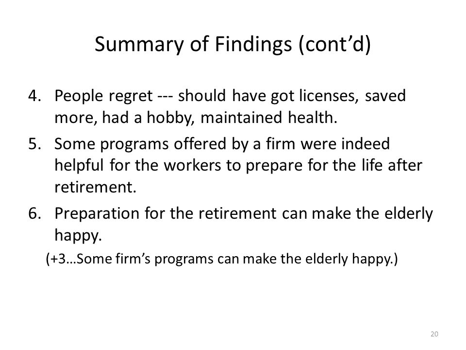 Summary of Findings (contd) 4.People regret --- should have got licenses, saved more, had a hobby, maintained health. 5.Some programs offered by a fir