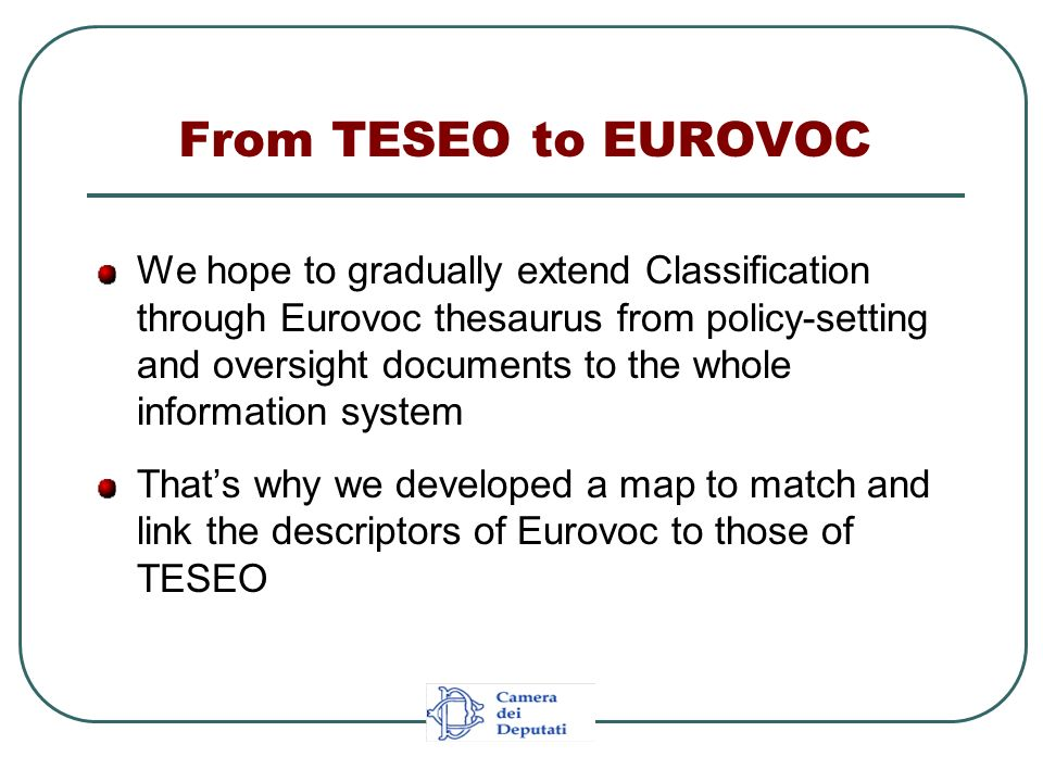 From TESEO to EUROVOC We hope to gradually extend Classification through Eurovoc thesaurus from policy-setting and oversight documents to the whole in