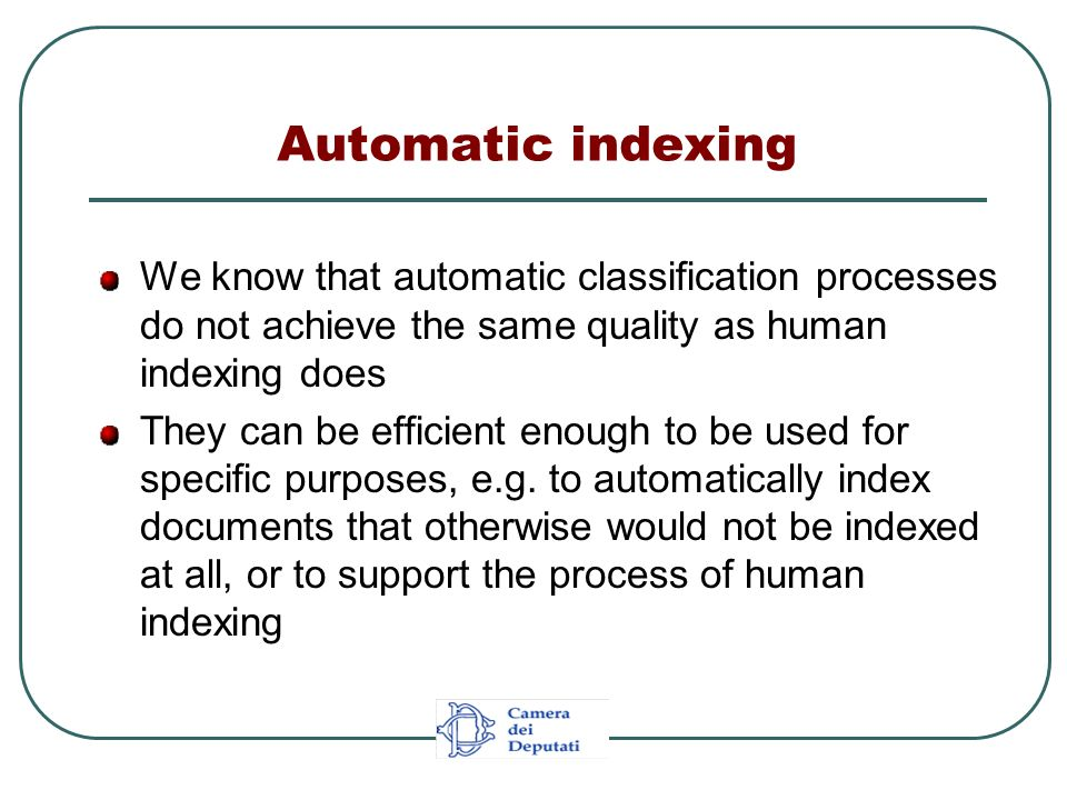 Automatic indexing We know that automatic classification processes do not achieve the same quality as human indexing does They can be efficient enough