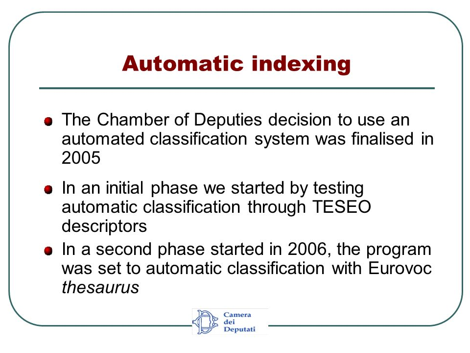 Automatic indexing The Chamber of Deputies decision to use an automated classification system was finalised in 2005 In an initial phase we started by