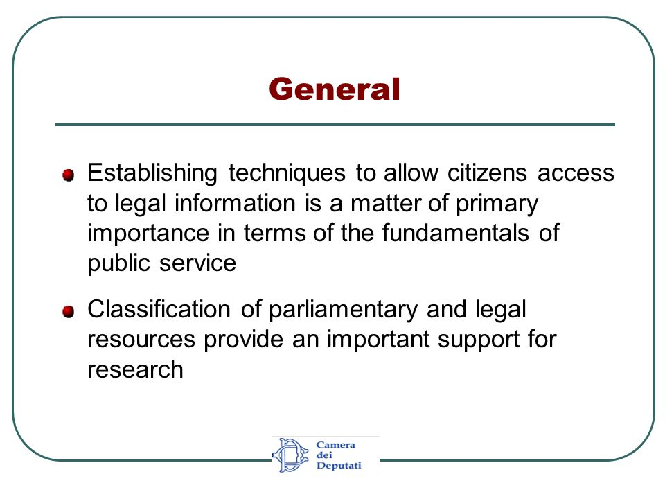 General Establishing techniques to allow citizens access to legal information is a matter of primary importance in terms of the fundamentals of public