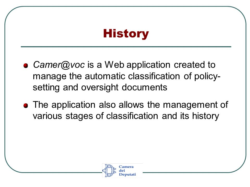 History Camer@voc is a Web application created to manage the automatic classification of policy- setting and oversight documents The application also