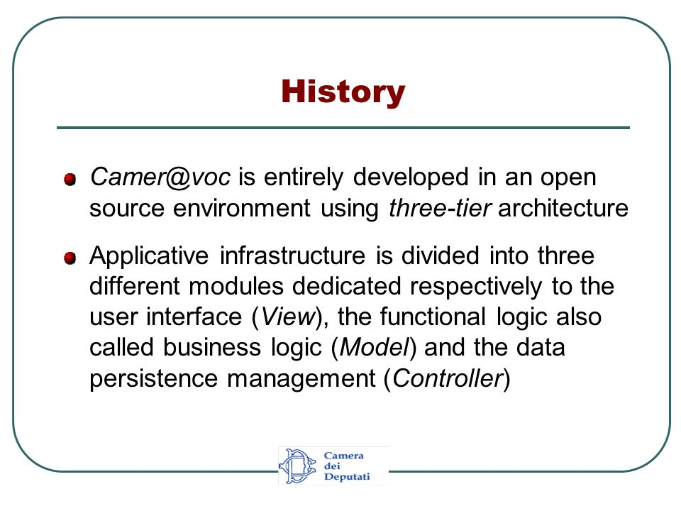 History Camer@voc is entirely developed in an open source environment using three-tier architecture Applicative infrastructure is divided into three d