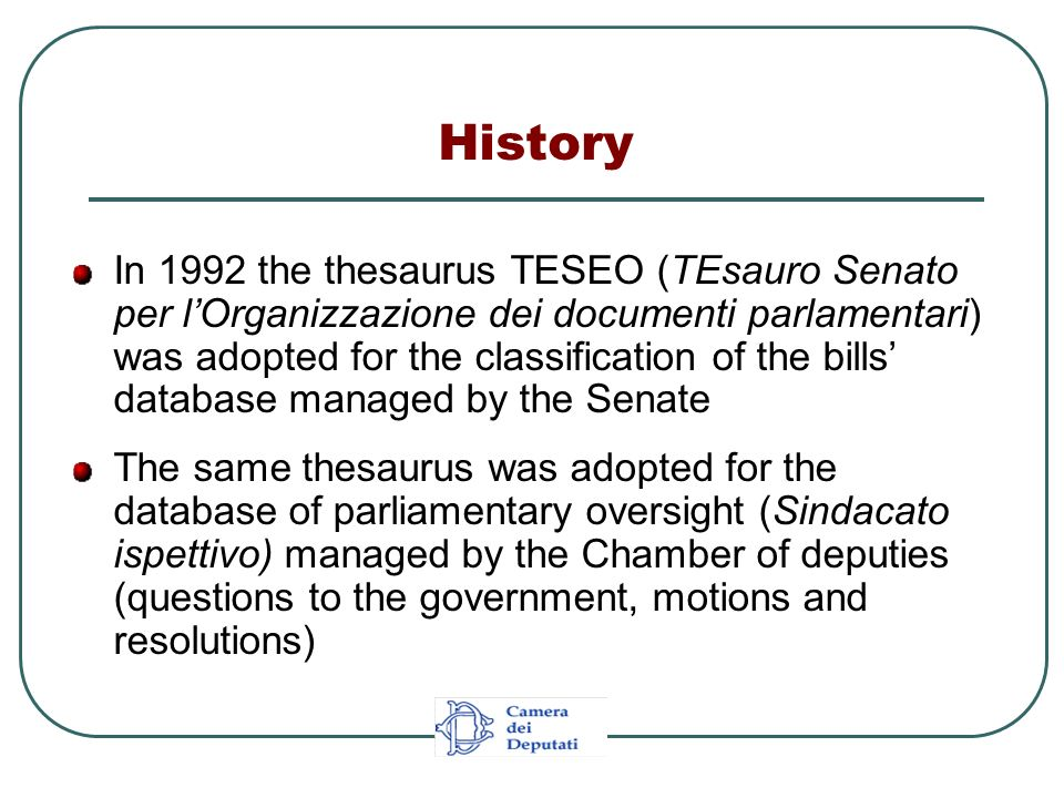 History In 1992 the thesaurus TESEO (TEsauro Senato per lOrganizzazione dei documenti parlamentari) was adopted for the classification of the bills da