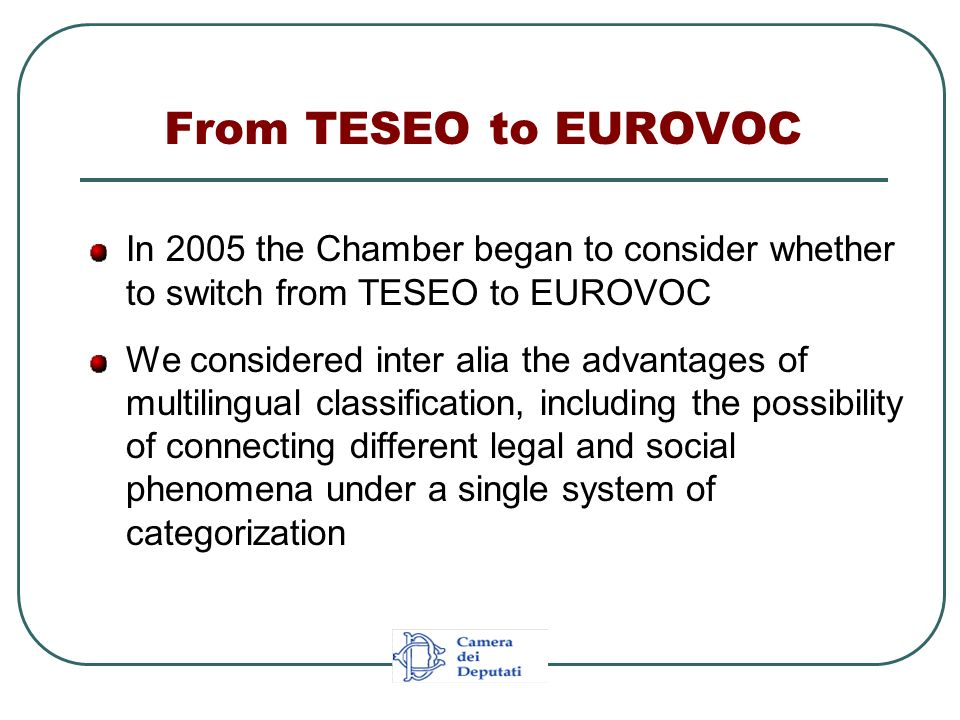 From TESEO to EUROVOC In 2005 the Chamber began to consider whether to switch from TESEO to EUROVOC We considered inter alia the advantages of multili