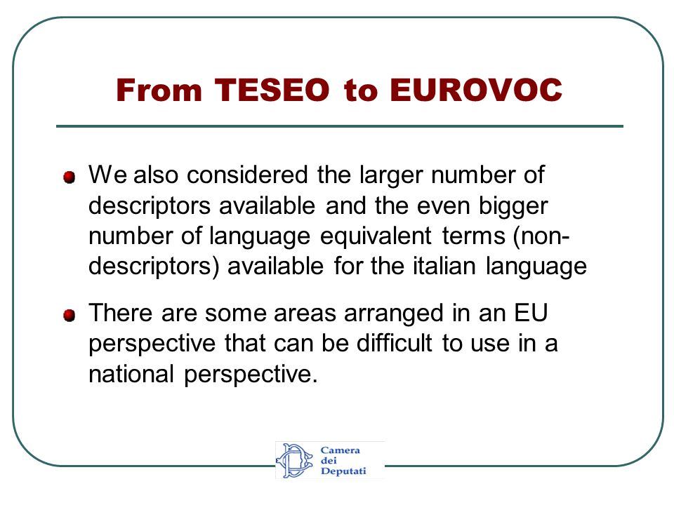 From TESEO to EUROVOC We also considered the larger number of descriptors available and the even bigger number of language equivalent terms (non- desc